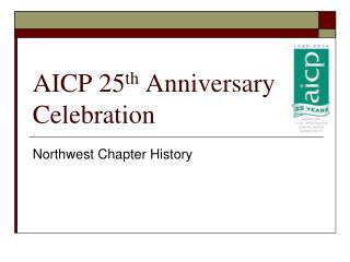 AICP 25 th  Anniversary Celebration
