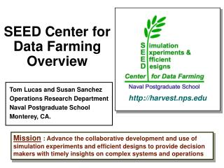SEED Center for Data Farming Overview