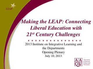 Making the LEAP: Connecting         Liberal Education with  21 st  Century Challenges
