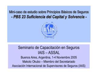 Seminario de Capacitación en Seguros                     IAIS – ASSAL