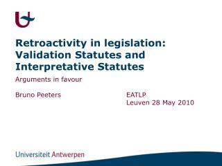 Retroactivity in legislation: Validation Statutes and Interpretative Statutes