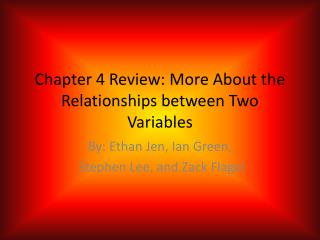 Chapter 4 Review: More About the Relationships between Two Variables