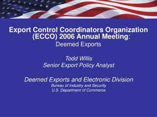 Export Control Coordinators Organization (ECCO) 2006 Annual Meeting : Deemed Exports Todd Willis