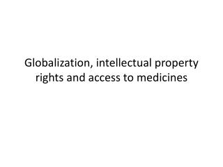 Globalization, intellectual property rights and access to medicines