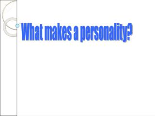 What makes a personality?