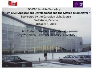PCaPAC Satellite Workshop  ~  High Level Applications Development and the Matlab Middlelayer  ~