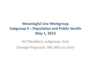 Meaningful Use Workgroup Subgroup 4 – Population and Public Health May 1, 2013