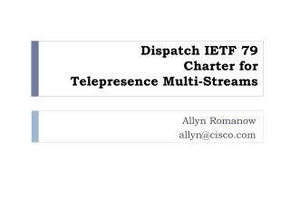 Dispatch IETF 79 Charter for Telepresence Multi-Streams