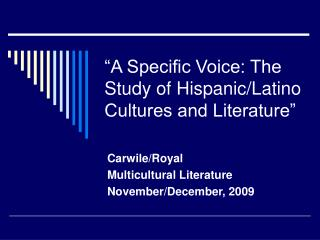 """A Specific Voice: The Study of Hispanic/Latino Cultures and Literature"""