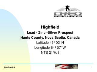 Highfield Lead - Zinc -Silver Prospect Hants County, Nova Scotia, Canada Latitude 45º 02' N