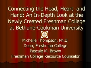 Michelle Thompson, Ph.D. Dean, Freshman College Pascale M. Brown
