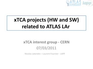 xTCA  projects (HW and SW) related to ATLAS  L Ar