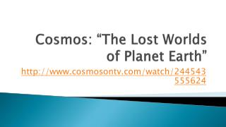 "Cosmos: ""The Lost Worlds of Planet Earth"""