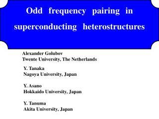 Y. Tanaka Nagoya University, Japan Y. Asano Hokkaido University, Japan Y. Tanuma