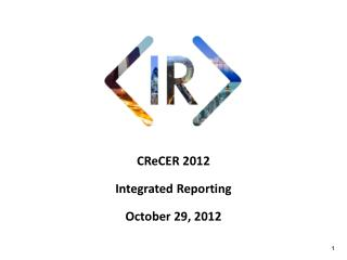CReCER  2012 Integrated Reporting  October 29,  2012