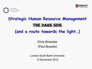 Strategic Human Resource Management The Dark side (and a route towards the light…) Chris Brewster