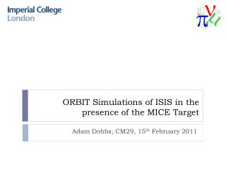 ORBIT Simulations of ISIS in the presence of the MICE Target