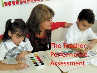 The Teacher 		Perfor m ance 	Assessment