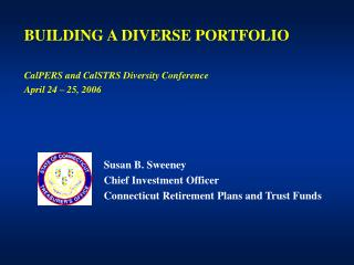 Susan B. Sweeney Chief Investment Officer Connecticut Retirement Plans and Trust Funds