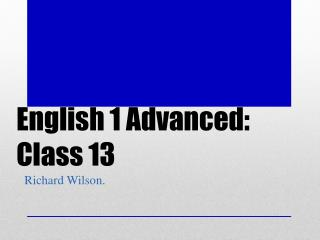 English 1 Advanced: Class 13