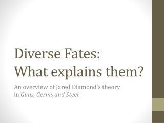Diverse Fates:  What explains them?
