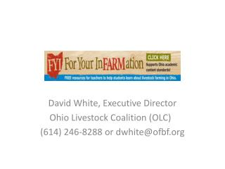 David White, Executive Director   Ohio Livestock Coalition (OLC)