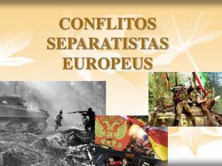CONFLITOS SEPARATISTAS EUROPEUS