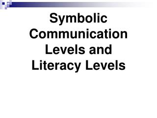 Symbolic Communication Levels and  Literacy Levels