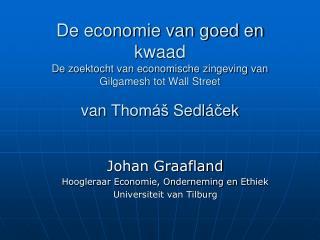 Johan Graafland Hoogleraar Economie, Onderneming en  Ethiek  Universiteit van Tilburg