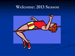 Welcome: 2013 Season