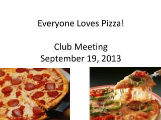 Everyone Loves Pizza!  Club Meeting  September  19, 2013