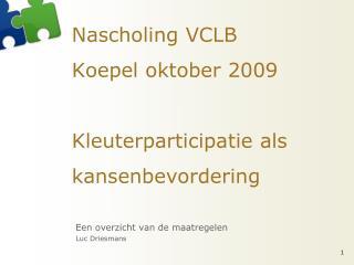 Nascholing VCLB Koepel oktober 2009 Kleuterparticipatie  als kansenbevordering