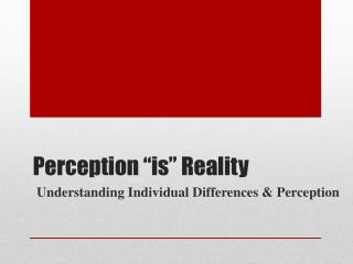 "Perception ""is"" Reality"