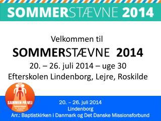 20. – 26. juli 2014 Lindenborg Arr.: Baptistkirken i Danmark og Det Danske Missionsforbund