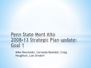 Penn State Mont Alto  2008-13 Strategic Plan update: Goal 1