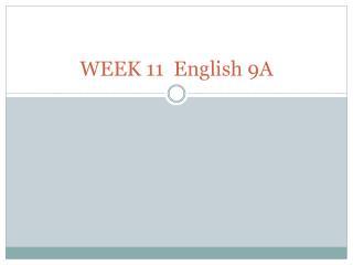 WEEK 11  English 9A