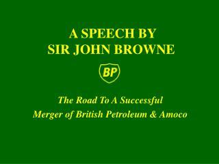 A SPEECH BY  SIR JOHN BROWNE