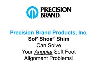 Precision Brand Products, Inc. Sof  Shoe Shim Can Solve  Your Angular Soft Foot  Alignment Problems