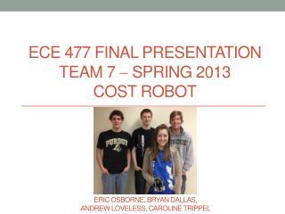 ECE 477 Final Presentation Team  7 ?  Sprin g  2013 COST Robot
