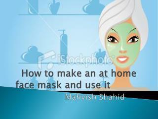 How to make an at home face mask and use it  Mahvish Shahid