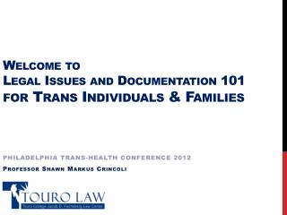 Welcome to  Legal Issues and Documentation 101 for Trans Individuals & Families