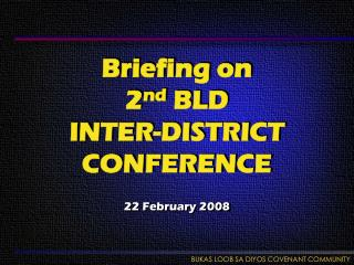 Briefing on                     2 nd  BLD                   INTER-DISTRICT CONFERENCE