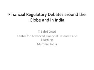 Financial  Regulatory Debates around the Globe and in India