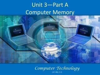 Unit 3—Part A Computer Memory