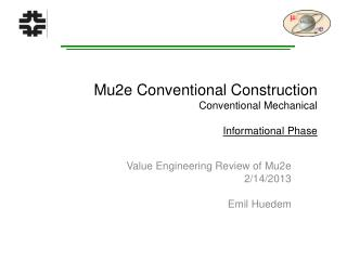 Mu2e Conventional Construction Conventional  Mechanical Informational Phase