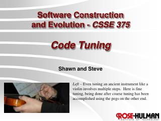 Software Construction  and Evolution -  CSSE 375 Code Tuning