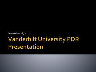 Vanderbilt University PDR Presentation