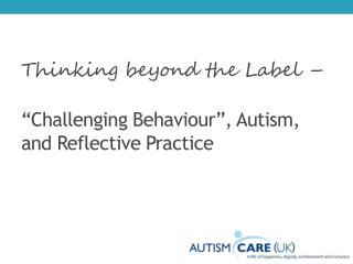 "Thinking beyond the Label –  ""Challenging Behaviour"", Autism,  and Reflective Practice"