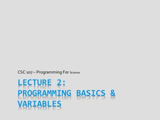 Lecture 2: Programming Basics & Variables