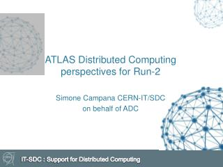 ATLAS Distributed Computing perspectives for Run-2 Simone Campana CERN-IT/SDC o n behalf of ADC